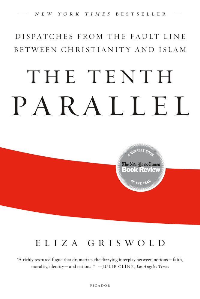 The Tenth Parallel | Eliza Griswold | Macmillan