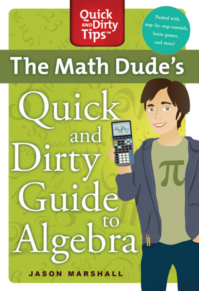 the math dude s quick and dirty guide to algebra jason marshall the math dude s quick and dirty guide to algebra