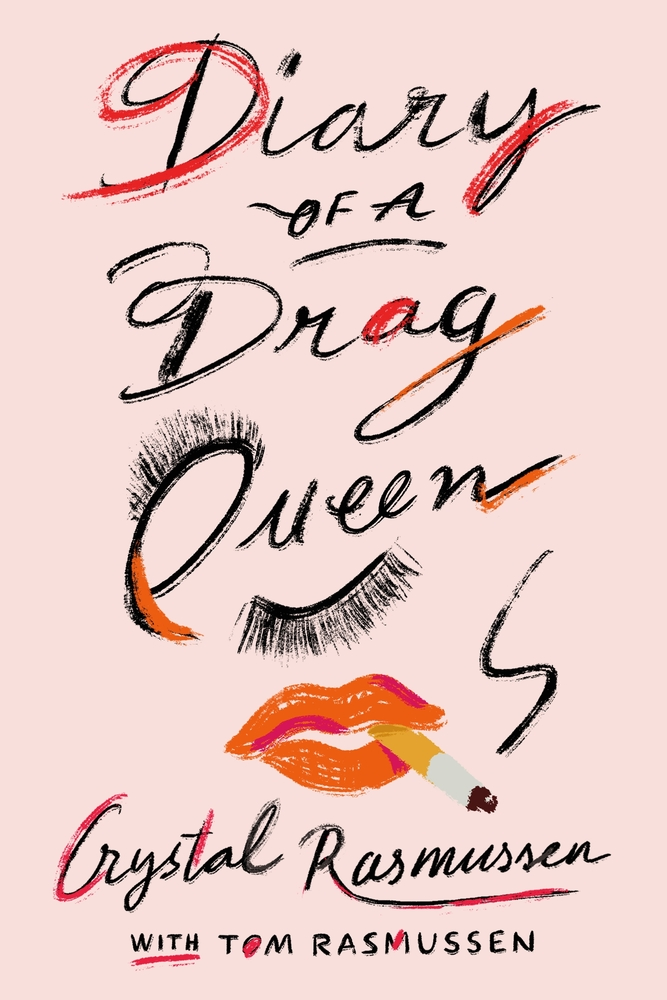 Diary of a Drag Queen by Crystal Rasmussen with Tom Rasmussen