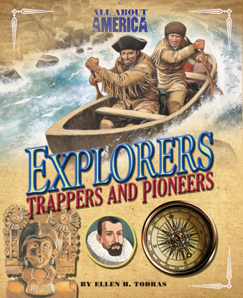 All About America: Explorers, Trappers, and Pioneers