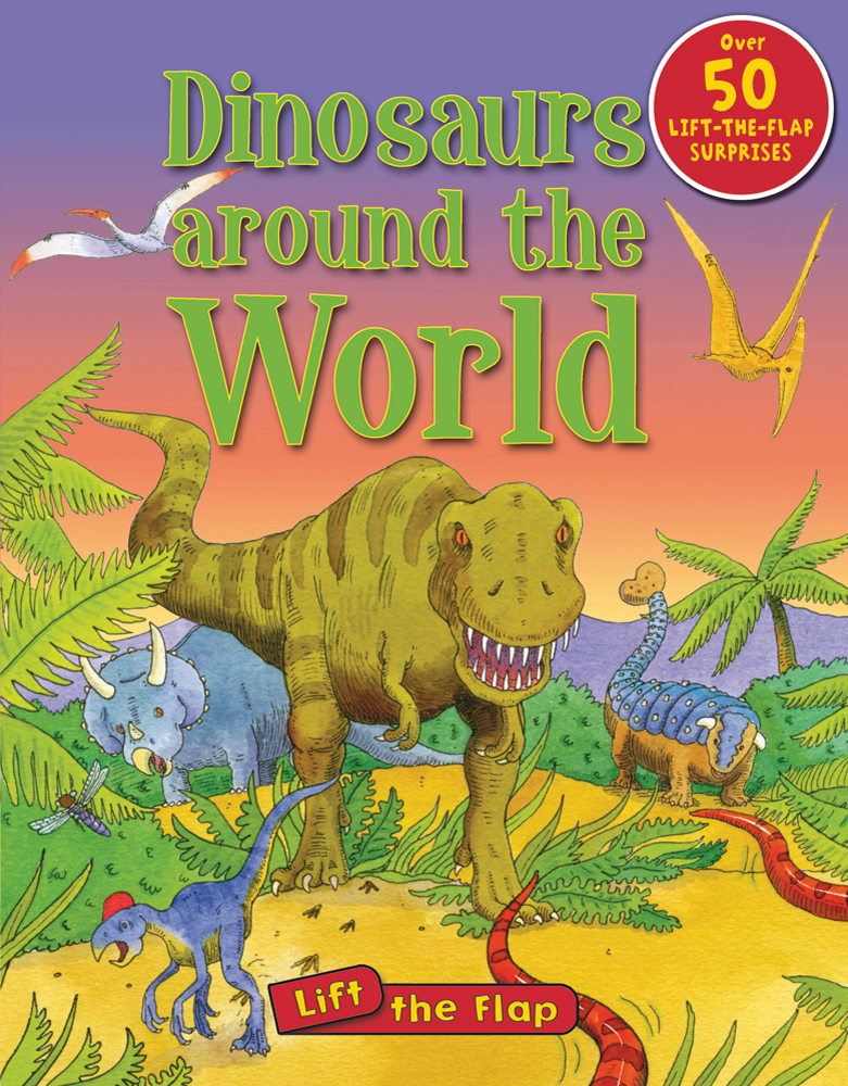 Dinosaurs Around the World Lift the Flap