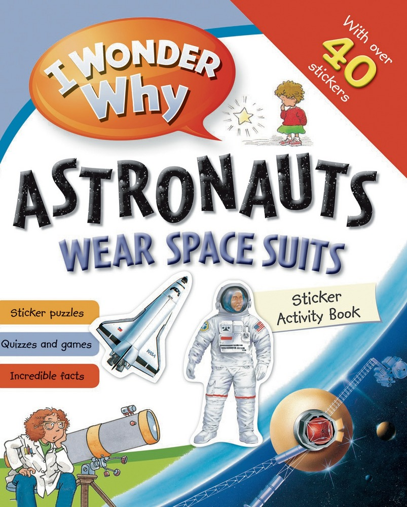 I Wonder Why Astronauts Wear Spacesuits Sticker Activity Book