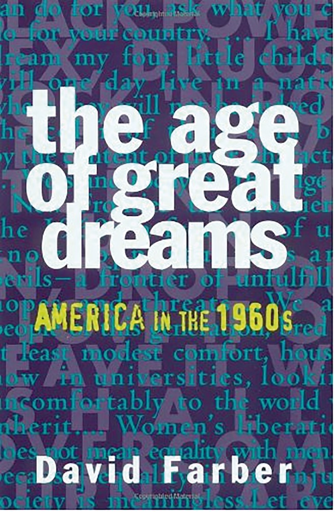 the era of the 60s in the book the age of great dreams america in the 1960s by david farber David farber david farber is a professor of history at temple university his last book was the rise and fall of modern american conservatism (2010), and he is currently finishing off a biography of the capitalist john j raskob.