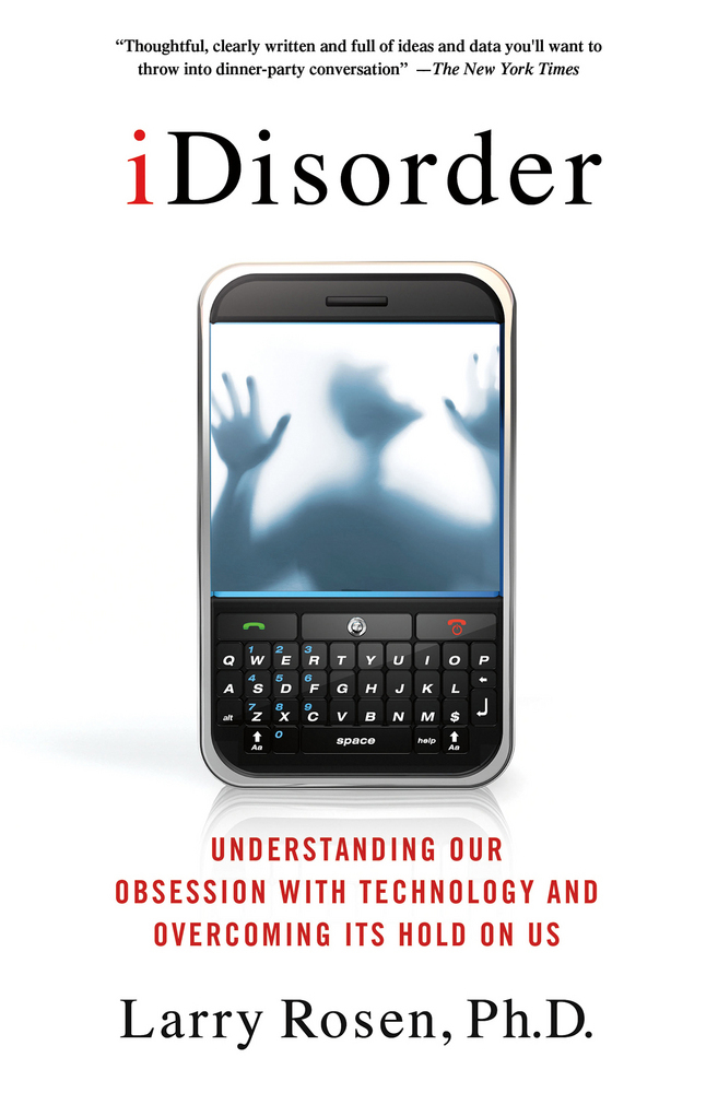 iDisorder: Understanding Our Obsession with Technology and Overcoming Its Hold on Us