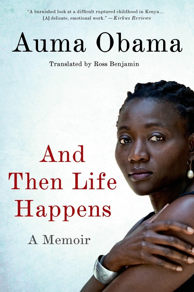 And Then Life Happens by Auma Obama; Translated by Ross Benjamin
