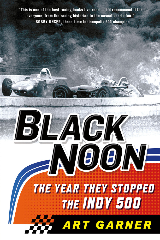 Black Noon: The Year They Stopped the Indy 500