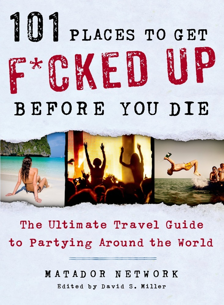 101 Places to get F*cked up Before You Die by Matador Network