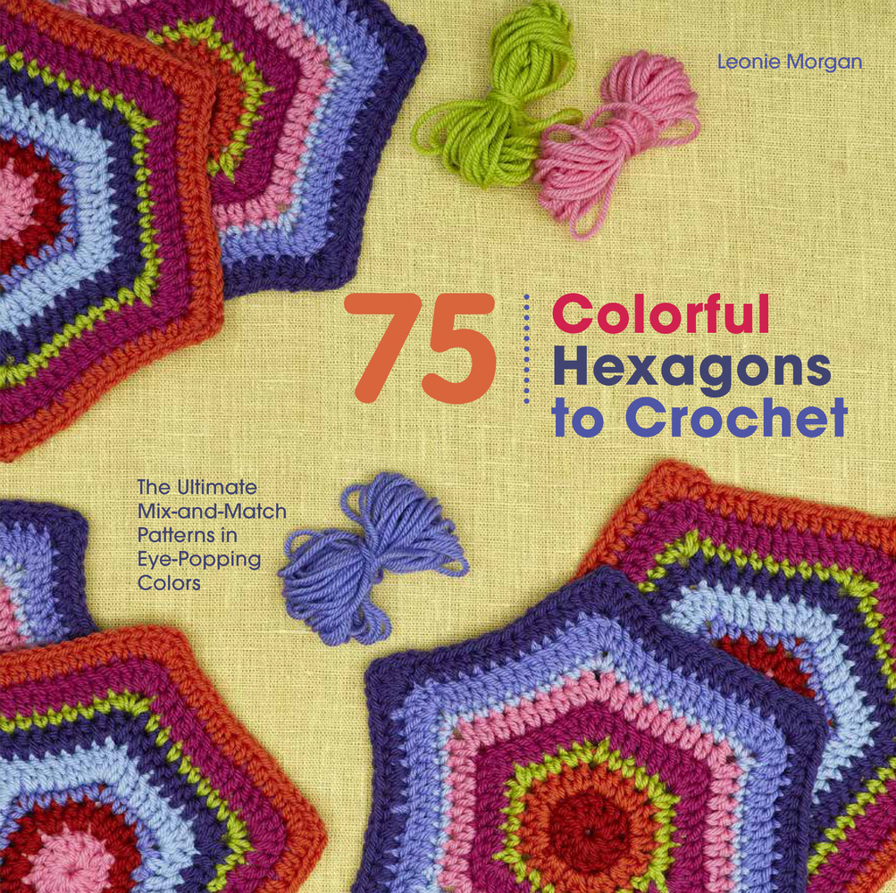 75 Colorful Hexagons To Crochet Leonie Morgan Macmillan