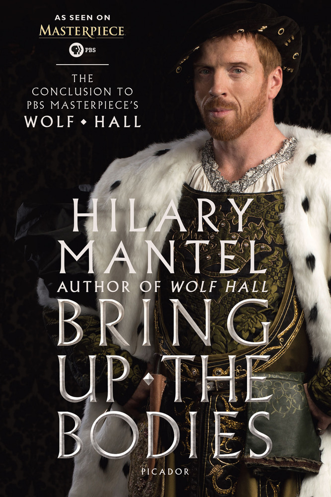 Bring Up the Bodies: The Conclusion to PBS Masterpiece's Wolf Hall | Hilary  Mantel | Macmillan