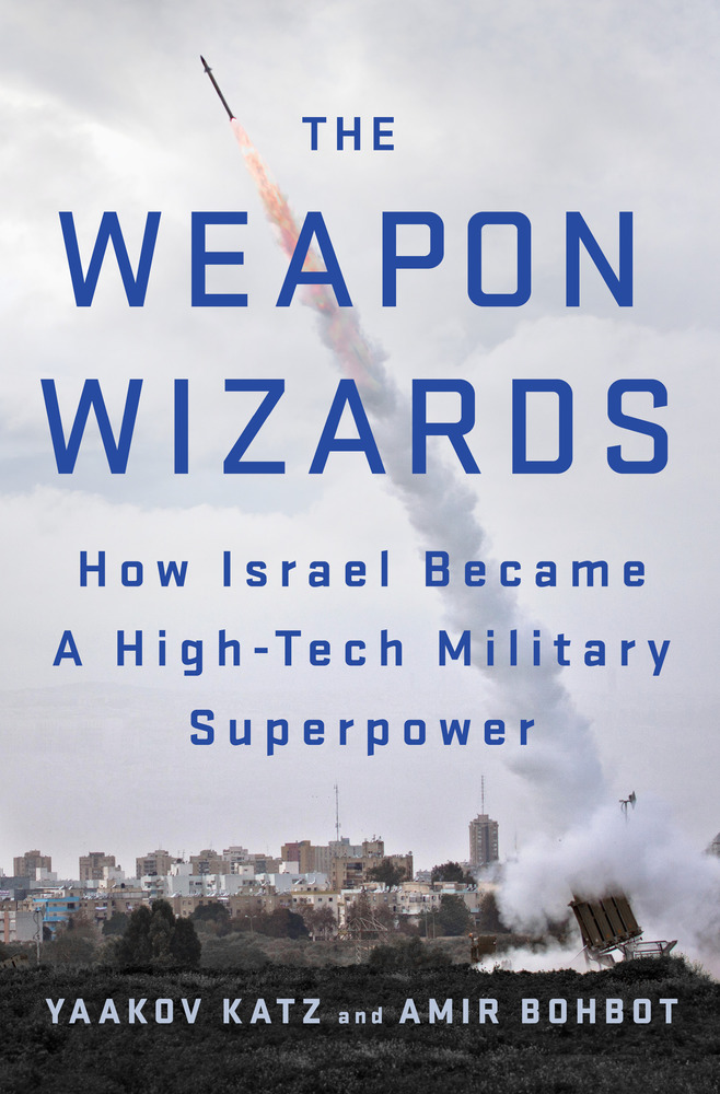 The Weapon Wizards by Yaakov Katz and Amir Bohbot
