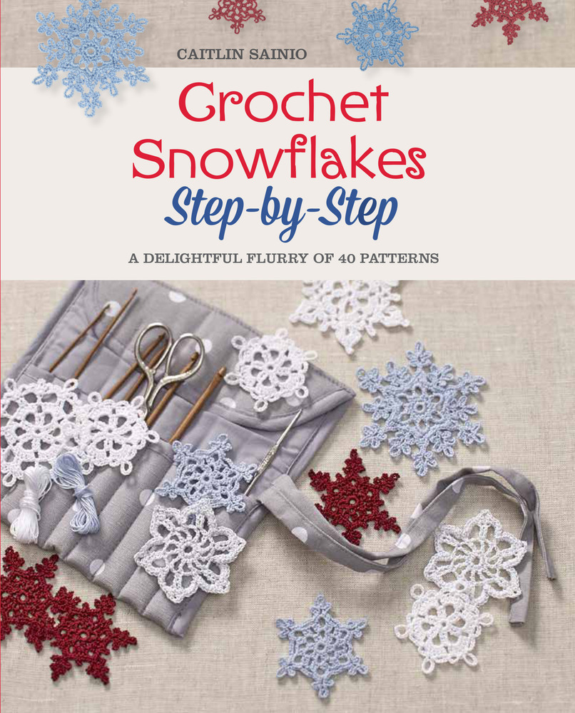 Crochet snowflakes step by step caitlin sainio macmillan crochet snowflakes step by step a delightful flurry of 40 patterns for beginners bankloansurffo Image collections