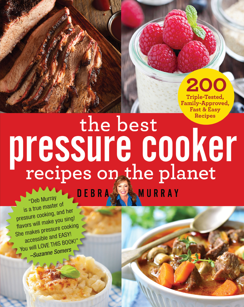The best pressure cooker recipes on the planet debra murray the best pressure cooker recipes on the planet forumfinder Images