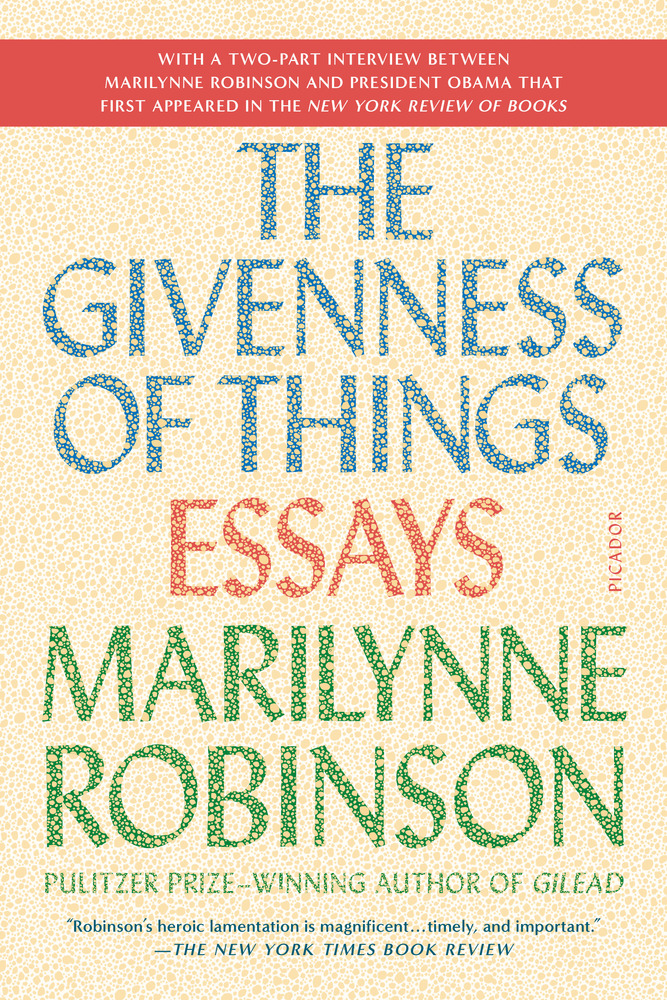 the givenness of things marilynne robinson macmillan the givenness of things essays