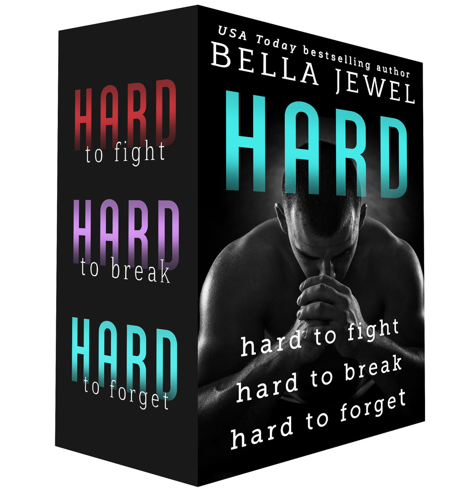 Hard: Hard to Fight, Hard to Break, Hard to Forget by Bella Jewel