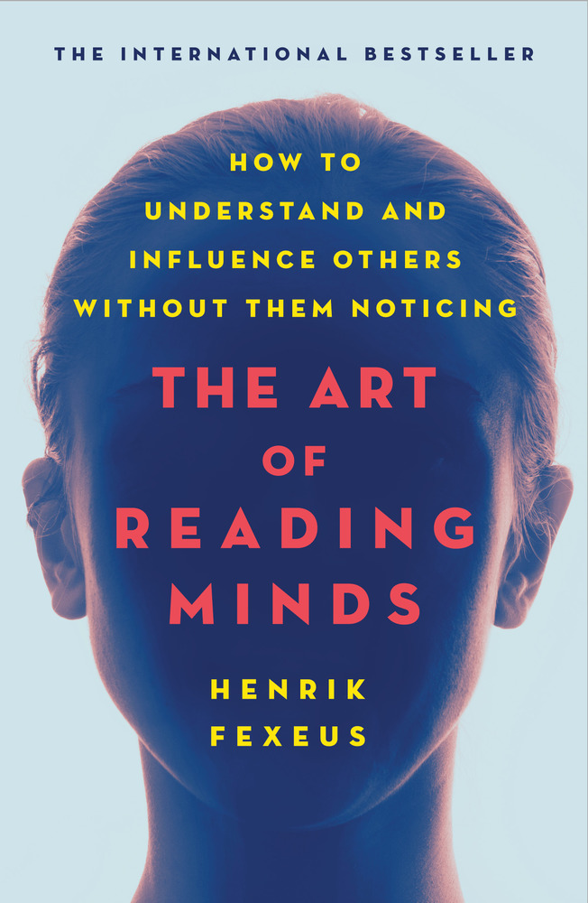 The Art of Reading Minds by Henrik Fexeus