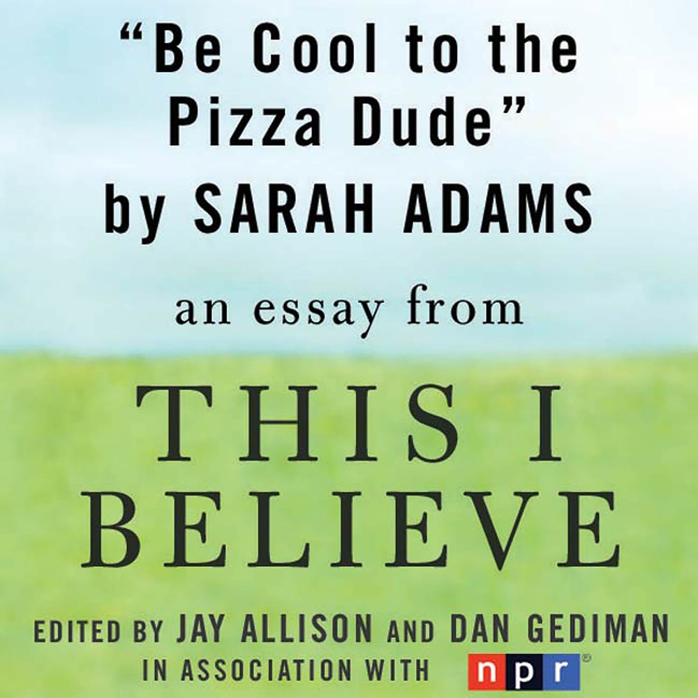 be cool to the pizza dude essay This i believe book of essays: essay 1: be cool to the pizza dude summary .