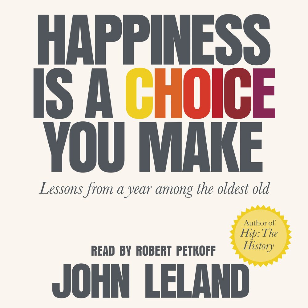 A Year Of Happiness happiness is a choice you make | john leland | macmillan