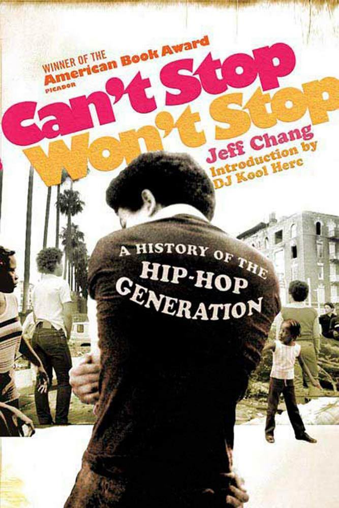 Can't Stop Won't Stop by Jeff Chang; Introduction by D.J. Kool Herc