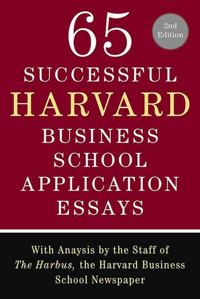 65 successful hbs application essays Read 65 successful harvard business school application essays, second edition by lauren sullivan and the staff of the harbus by lauren sullivan and the staff of the harbus by lauren sullivan, the staff of the harbus for free with a 30 day free trial read ebook on the web, ipad, iphone and android.