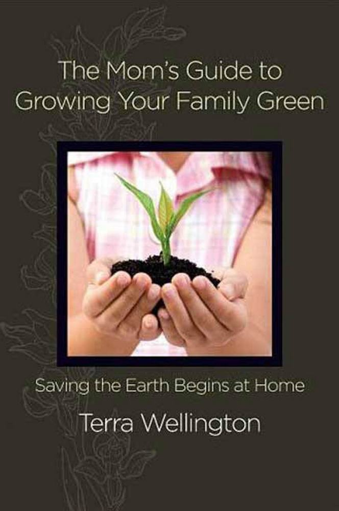 The Mom's Guide to Growing Your Family Green