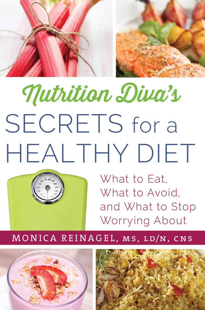 Nutrition Diva's Secrets for a Healthy Diet: What to Eat, What to Avoid, and What to Stop Worrying About by Monica Reinagel