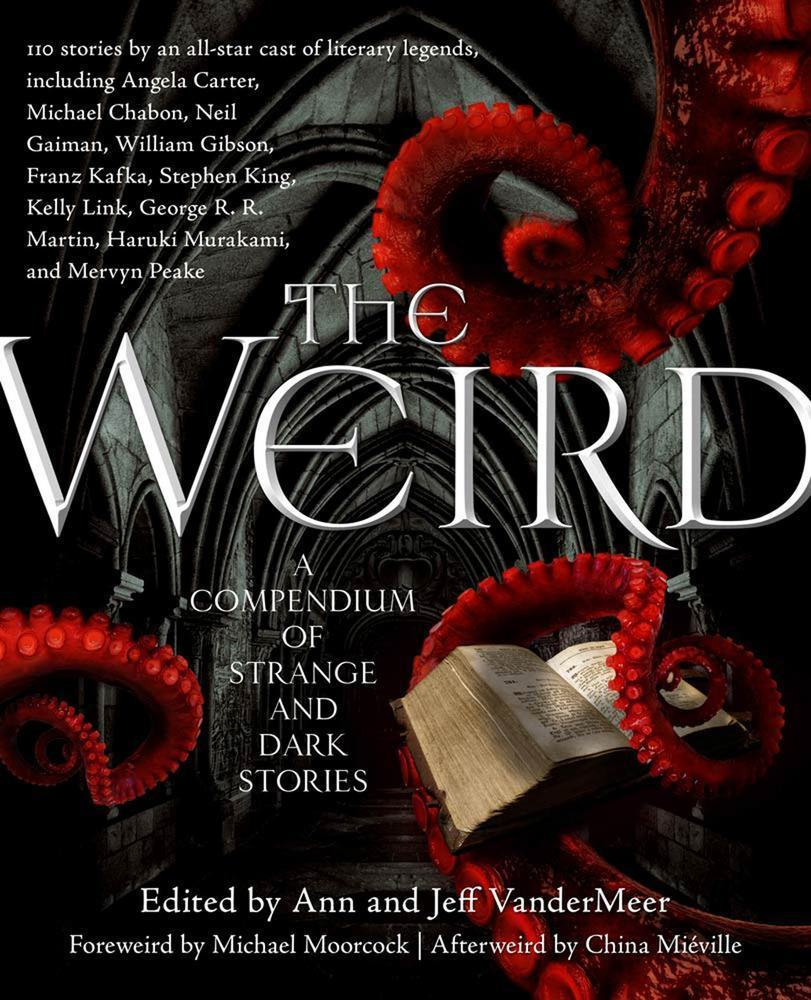 The Weird by Ann VanderMeer and Jeff VanderMeer