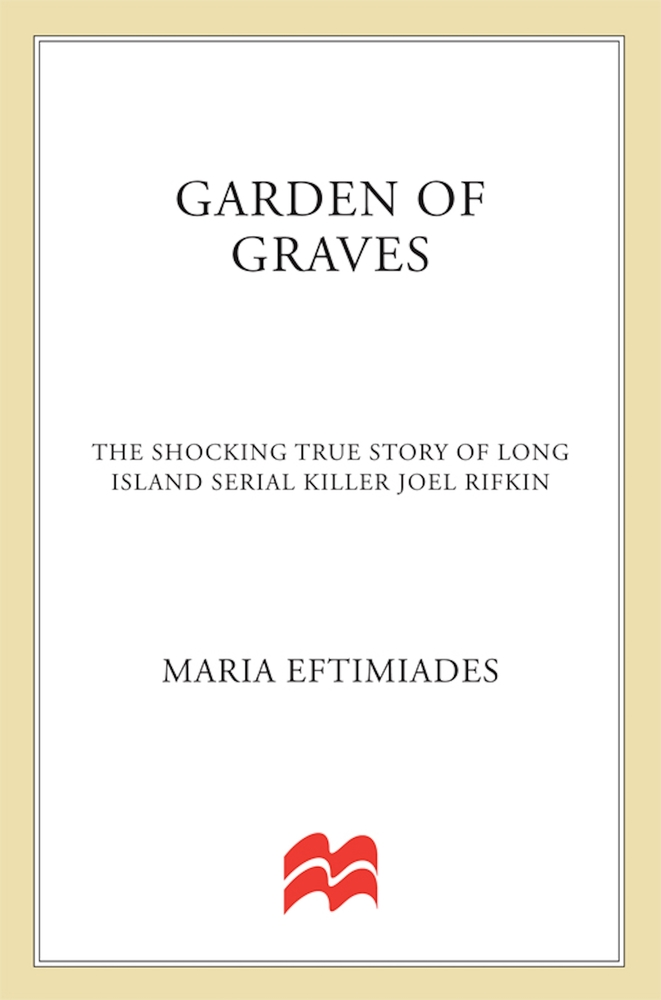 a review of a biography on serial killer joel rifkin garden of graves by maria eftimiades Is an american serial killer convicted of the murders of nine ↑ 10 11 eftimiades, maria (6 december 1993 ↑ 130 131 joel rifkin biographycom 2012.