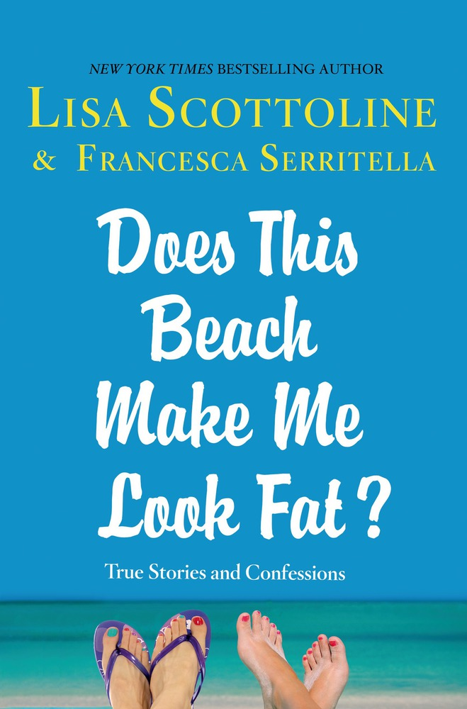 Does This Beach Make Me Look Fat? by Lisa Scottoline and Francesca Serritella