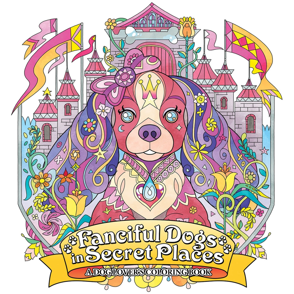 Fanciful Dogs in Secret Places: A Dog Lover\'s Coloring Book | Mr ...