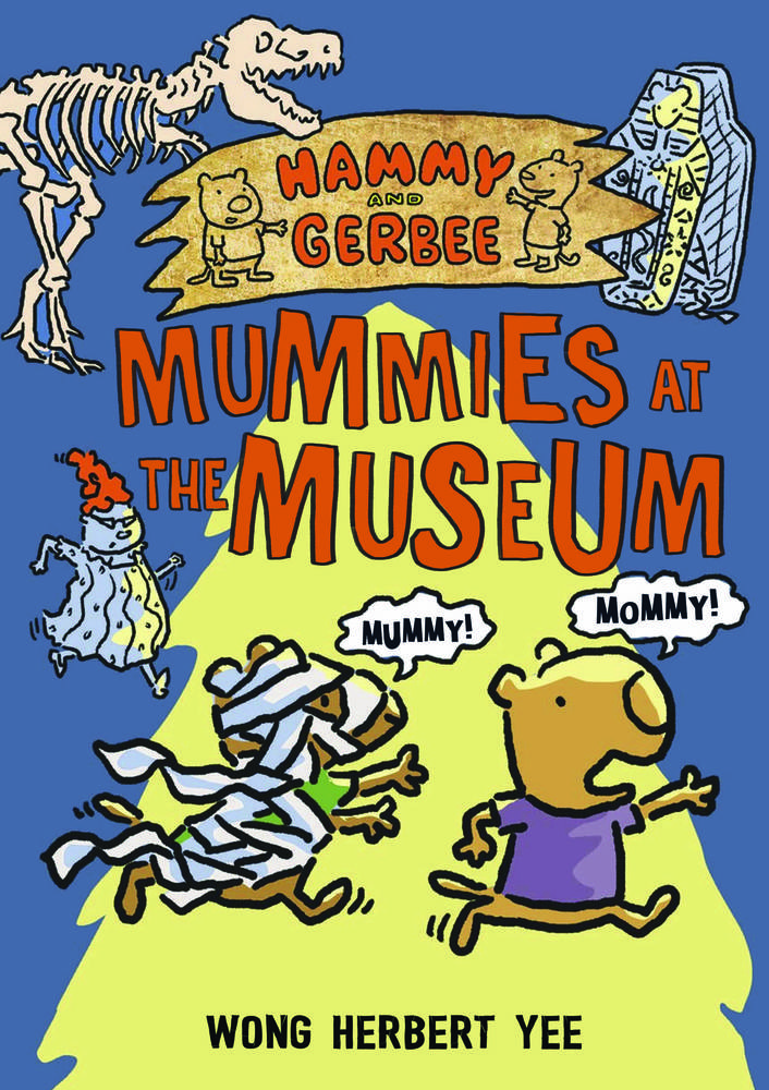 hammy and gerbee mummies at the museum wong herbert yee macmillan