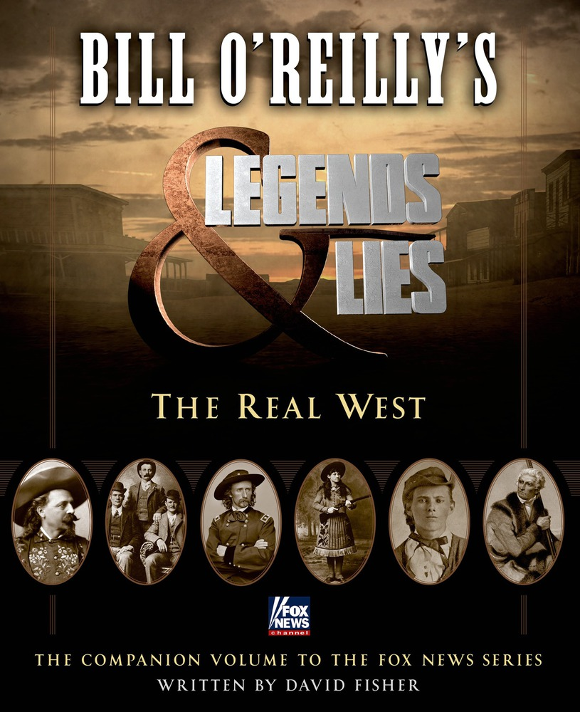 Bill O'Reilly's Legends & Lies: The Real West by Bill O'Reilly and David Fisher