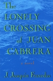 The Lonely Crossing of Juan Cabrera