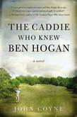 The Caddie Who Knew Ben Hogan