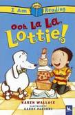 I Am Reading: Ooh La La, Lottie!