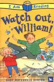 I Am Reading: Watch Out, William!