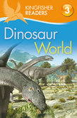 Kingfisher Readers L3: Dinosaur World
