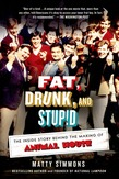 Fat, Drunk, and Stupid