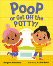 Poop or Get Off the Potty!