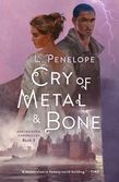L. Penelope: Cry of Metal & Bone