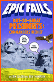 Not-So-Great Presidents: Commanders in Chief (Epic Fails #3)
