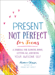 Present, Not Perfect for Teens