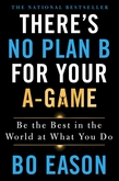 There's No Plan B for Your A-Game