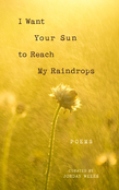 I Want Your Sun to Reach My Raindrops