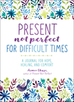 Present, Not Perfect for Difficult Times