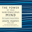 The Power of Your Subconscious Mind: The Complete Original Edition