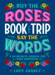 Buy the Roses, Book the Trip, Say the Words