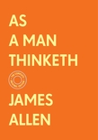 As a Man Thinketh: The Complete Original Edition (With Bonus Material)