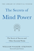 The Secrets of Mind Power: The Secret of Success and Other Essential Works