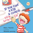 If You Give a Kid a Cookie, Will He Shut the F**k Up?