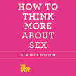 How to Think More About Sex